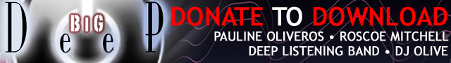 Big Deep, Donate to Download, Pauline Oliveros, Roscoe Mitchell, Deep Listening Band, DJ Olive